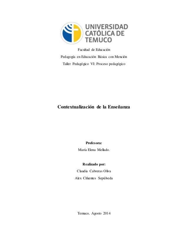 Facultad de Educación  Pedagogía en Educación Básica con Mención  Taller Pedagógico VI: Proceso pedagógico  Contextualizac...