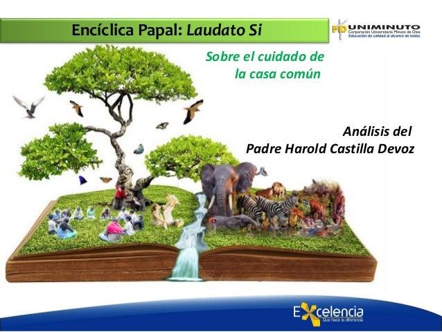 Encíclica Papal: Laudato Si Análisis del Padre Harold Castilla Devoz Sobre el cuidado de la casa común