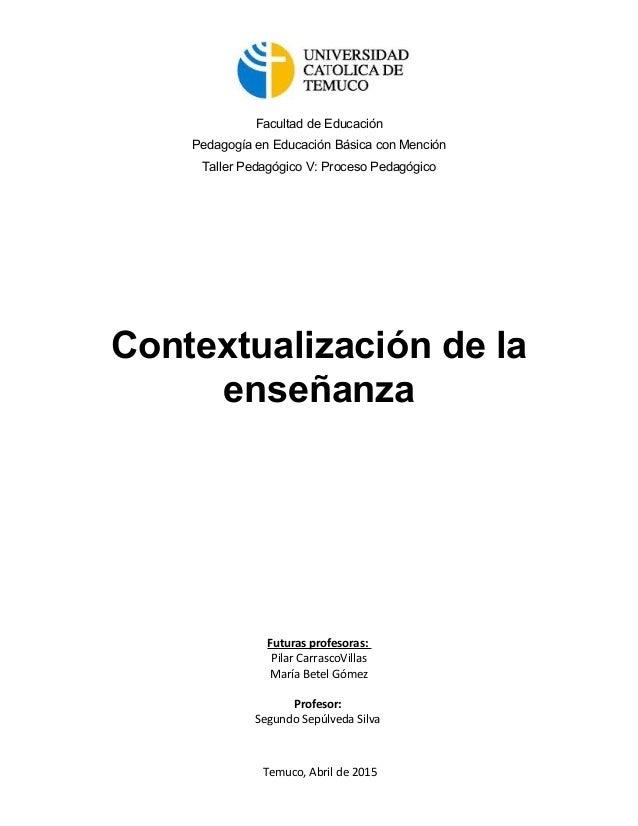 Facultad de Educación Pedagogía en Educación Básica con Mención Taller Pedagógico V: Proceso Pedagógico Contextualización ...