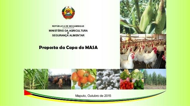 REPÚBLICA DE MOÇAMBIQUE________ MINISTÉRIO DA AGRICULTURA E SEGURANÇA ALIMENTAR Proposta da Capa do MASA Maputo, Outubro d...