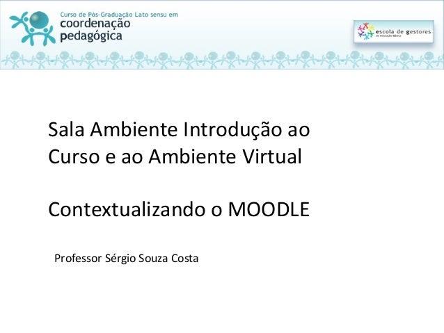 Sala  Ambiente  Introdução  ao   Curso  e  ao  Ambiente  Virtual      Contextualizando  o  MOODLE...