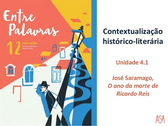Contextualização histórico-literária Unidade 4.1 José Saramago, O ano da morte de Ricardo Reis