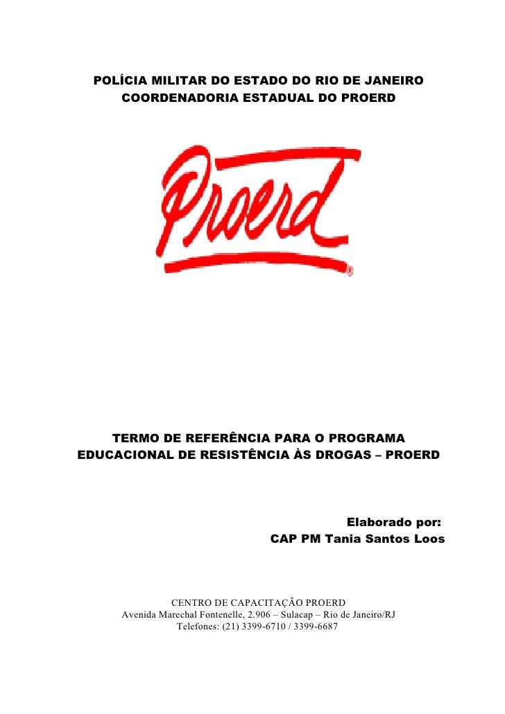 POLÍCIA MILITAR DO ESTADO DO RIO DE JANEIRO     COORDENADORIA ESTADUAL DO PROERD         TERMO DE REFERÊNCIA PARA O PROGRA...