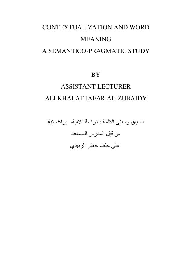 CONTEXTUALIZATION AND WORD           MEANINGA SEMANTICO-PRAGMATIC STUDY             BY    ASSISTANT LECTURERALI KHALAF JAF...
