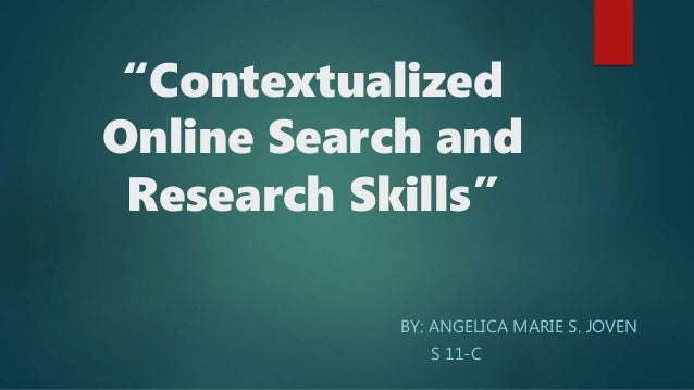 """Contextualized Online Search and Research Skills"" BY: ANGELICA MARIE S. JOVEN S 11-C"