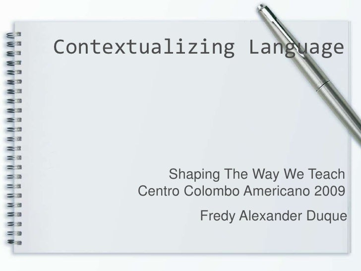 Contextualizing Language<br />                                    Shaping The Way We Teach <br />                         ...