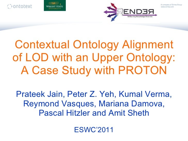 Contextual Ontology Alignment of LOD with an Upper Ontology: A Case Study with PROTON Prateek Jain, Peter Z. Yeh, Kumal Ve...