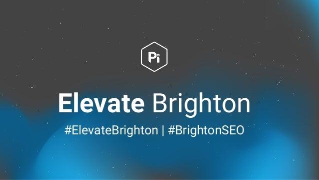 #ElevateBrighton   #BrightonSEO Elevate Brighton