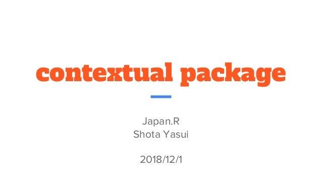 contextual package Japan.R Shota Yasui 2018/12/1