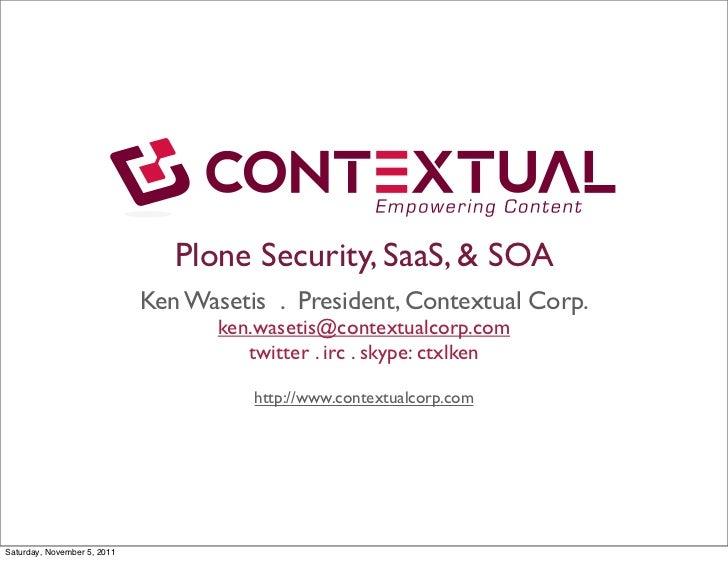 Plone Security, SaaS, & SOA                             Ken Wasetis . President, Contextual Corp.                         ...