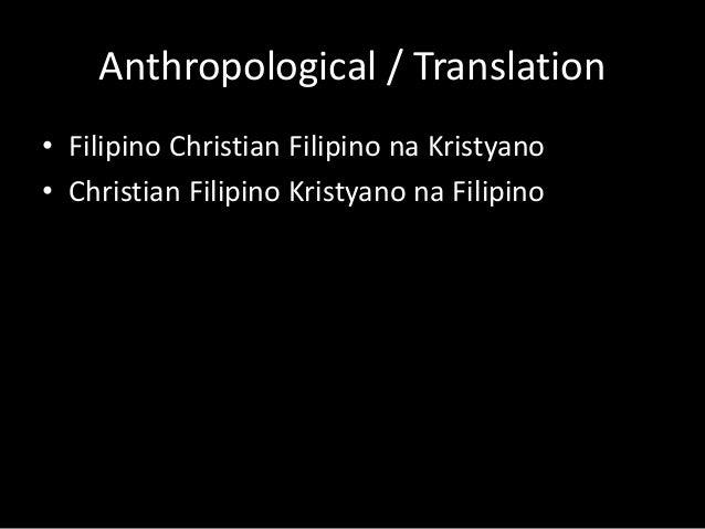 Anthropological / Translation  • Filipino Christian Filipino na Kristyano  • Christian Filipino Kristyano na Filipino