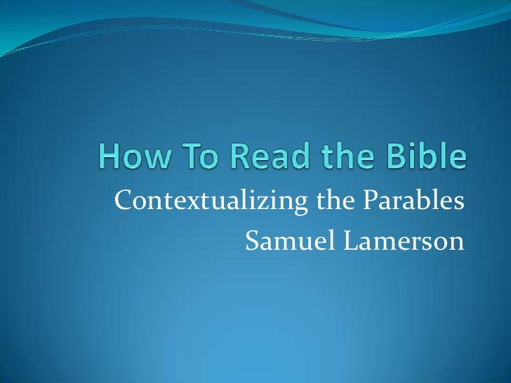 How To Read the Bible<br />Contextualizing the Parables<br />Samuel Lamerson<br />