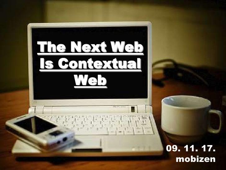 The Next Web Is Contextual Web<br />09. 11. 17.<br />mobizen<br />
