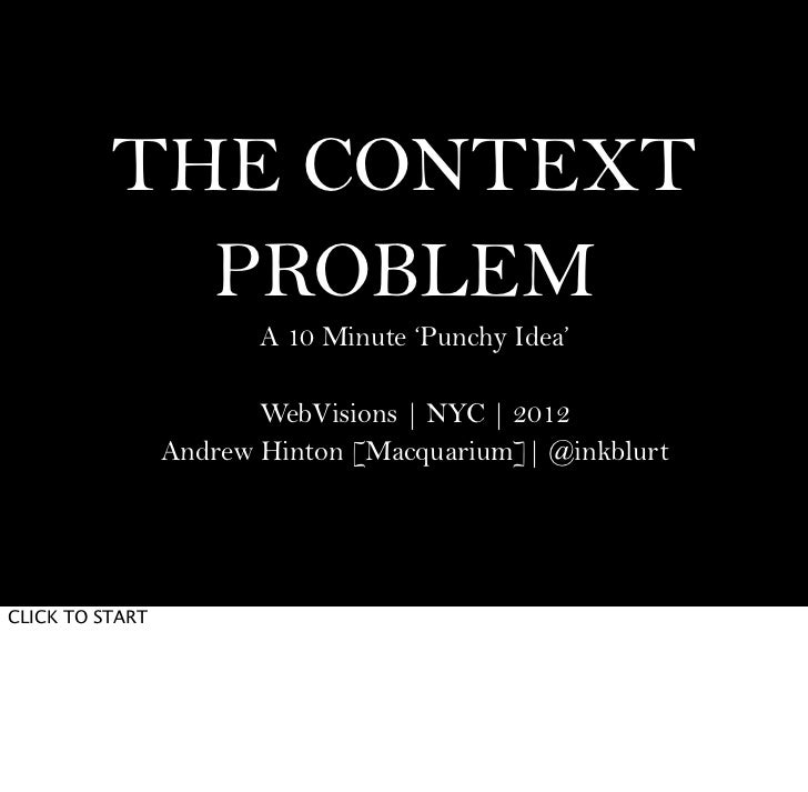 THE CONTEXT            PROBLEM                        A 10 Minute 'Punchy Idea'                        WebVisions | NYC | ...