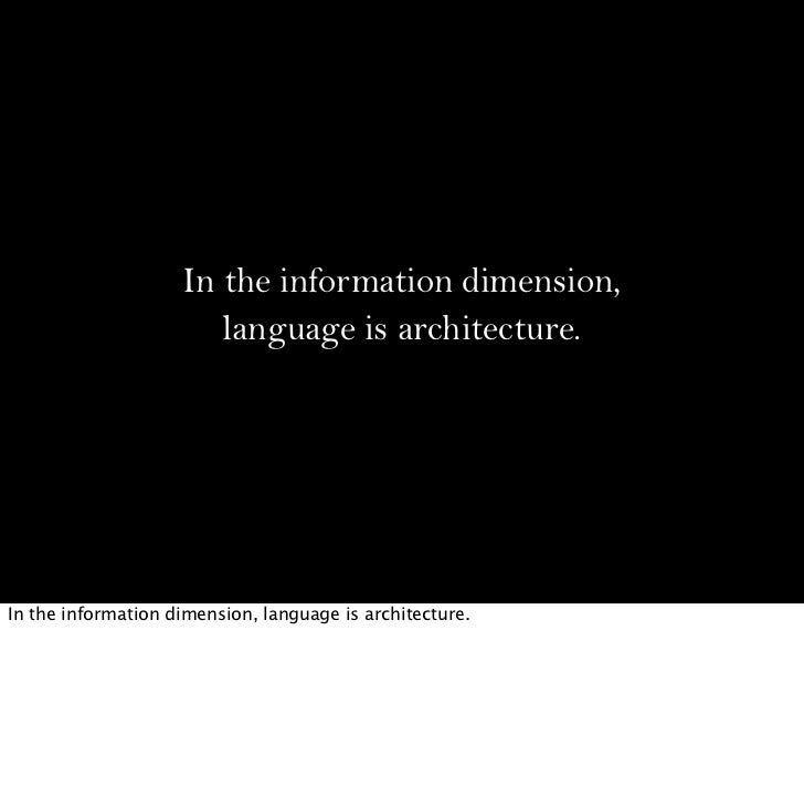 In the information dimension,                       language is architecture.In the information dimension, language is arc...