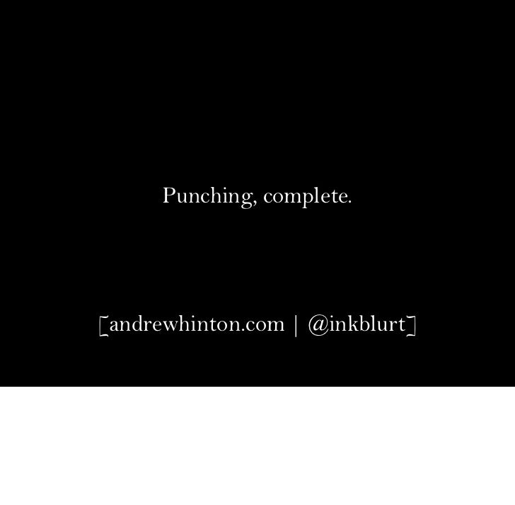 Punching, complete.[andrewhinton.com | @inkblurt]