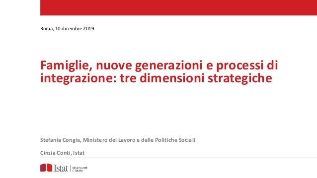 Famiglie, nuove generazioni e processi di integrazione: tre dimensioni strategiche Roma, 10 dicembre 2019 Stefania Congia,...