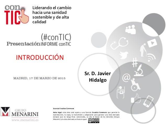 1 Liderando el cambio hacia una sanidad sostenible y de alta calidad Sr. D. Javier Hidalgo INTRODUCCIÓN Licencia Creative ...