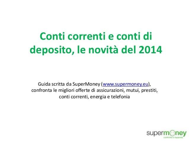 Conti correnti e conti di deposito, le novità del 2014 Guida scritta da SuperMoney (www.supermoney.eu), confronta le migli...