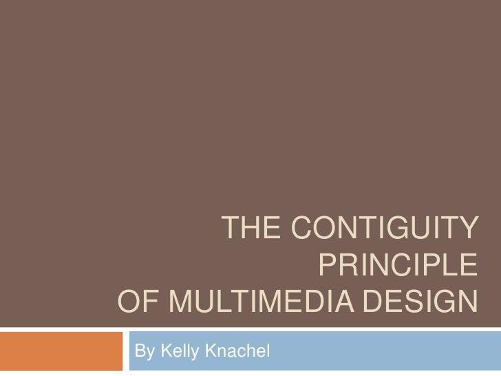 THE CONTIGUITY           PRINCIPLEOF MULTIMEDIA DESIGNBy Kelly Knachel
