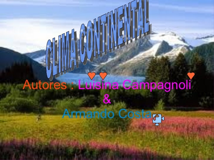 Autores :   Luisina Campagnoli & Armando Costa CLIMA CONTINENTAL