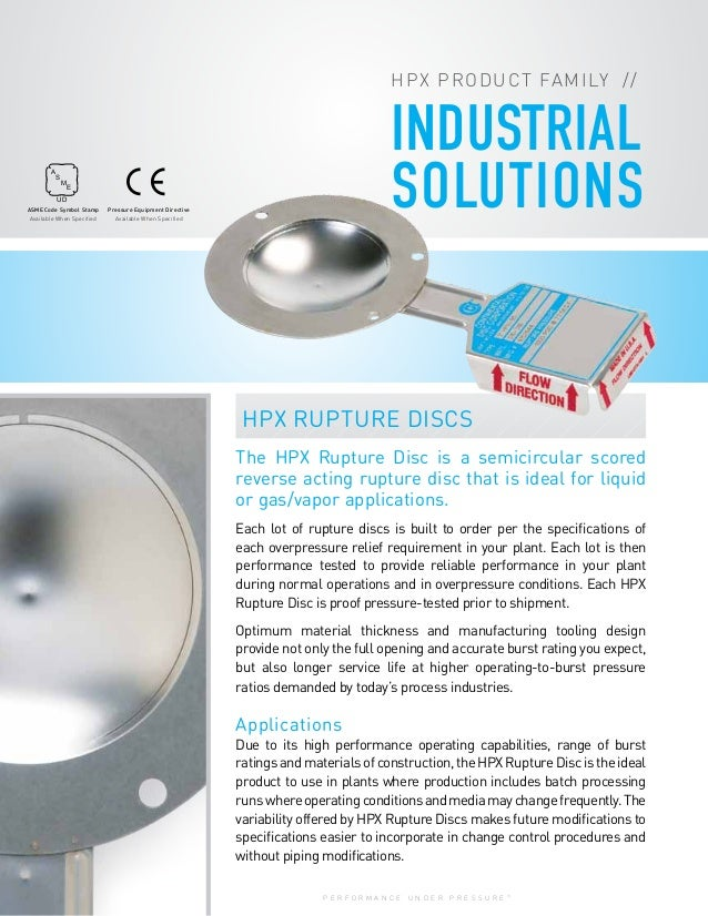 P E R F O R M A N C E U N D E R P R E S S U R E ® INDUSTRIAL SOLUTIONS HPX RUPTURE DISCS The HPX Rupture Disc is a semicir...