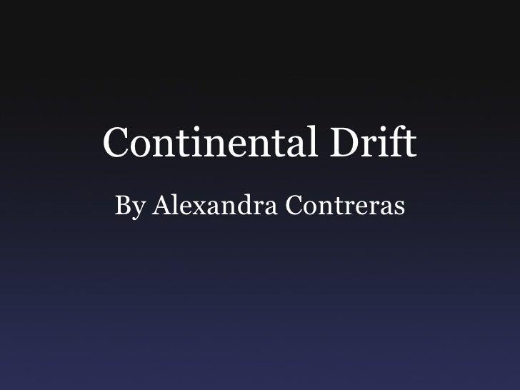 Continental Drift By Alexandra Contreras