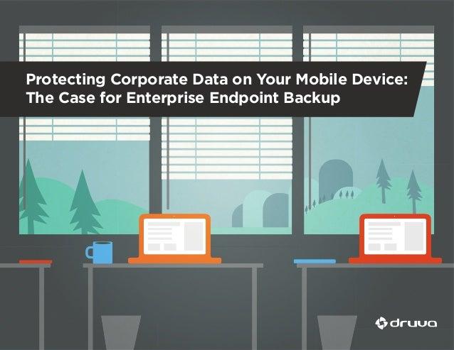 Protecting Corporate Data on Your Mobile Device: The Case for Enterprise Endpoint Backup