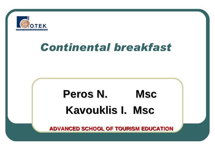Continental breakfast  Peros N.  Msc Kavouklis I.  Msc ADVANCED SCHOOL OF TOURISM EDUCATION