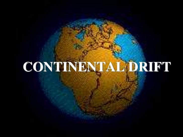CONTINENTAL DRIFT<br />