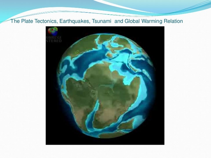 The Plate Tectonics, Earthquakes, Tsunami and Global Warming Relation