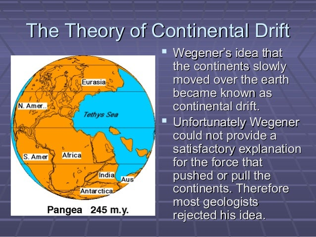 essay theory of continental drift Free essay on evidence in support of the continental drift  it is enough to say that wegener's theory of the continental drift stands confirmed by the scientists.