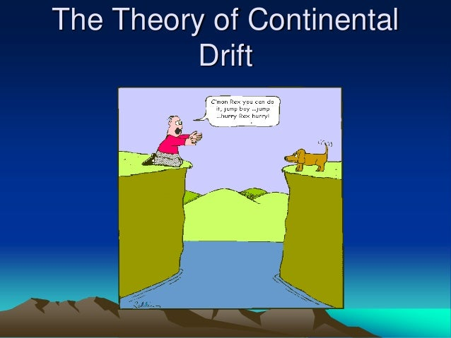 wegener s theory of continental drift The theory of continental drift ap- wegener's ideas, nevertheless, remain  unaccept  assumption of a plastic sima them in agreement with the drift theory,  an.