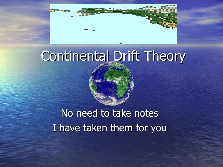 the continental drift theory essay Wegener proposed the continental drift theory in the early 20th century he was  able to provide scientific evidences for such, but sadly he was unable to.