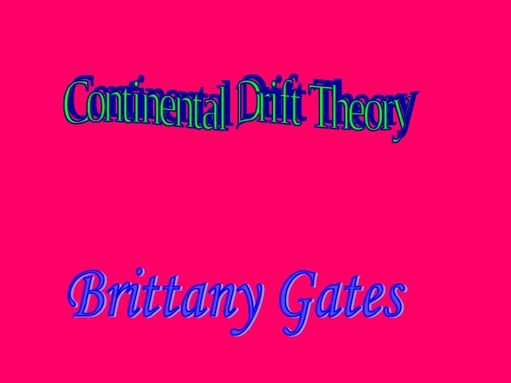 Continental Drift Theory Brittany Gates