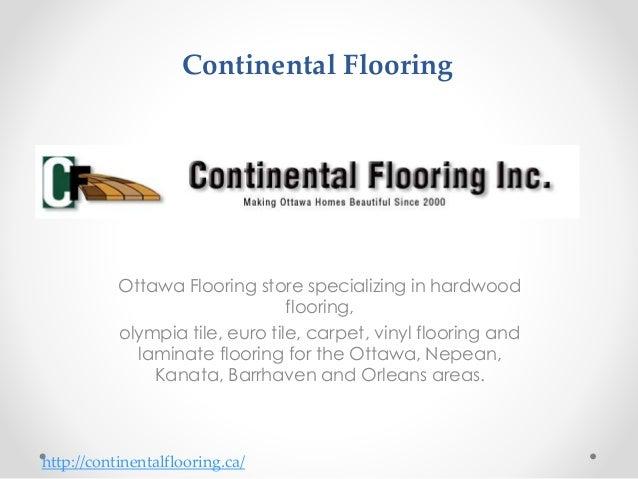 Continental Flooring Ottawa Flooring store specializing in hardwood flooring, olympia tile, euro tile, carpet, vinyl floor...