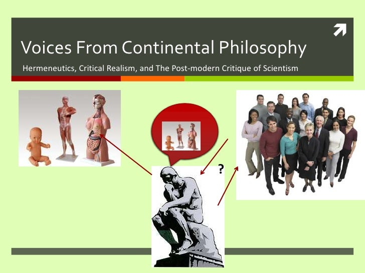 Voices From Continental Philosophy<br />Hermeneutics, Critical Realism, and The Post-modern Critique of Scientism<br />?<b...