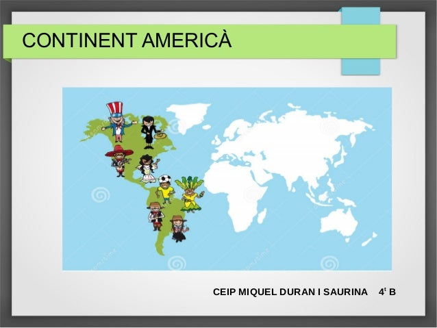CONTINENT AMERICÀ CEIP MIQUEL DURAN I SAURINA 4t B