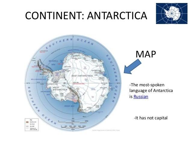 CONTINENT: ANTARCTICA MAP -The most-spoken language of Antarctica is Russian  -It has not capital
