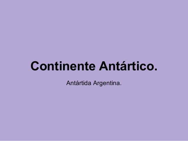 Continente Antártico. Antártida Argentina.