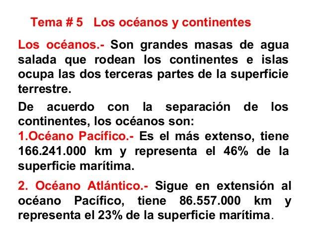 Tema # 5 Los océanos y continentes Los océanos.- Son grandes masas de agua salada que rodean los continentes e islas ocupa...