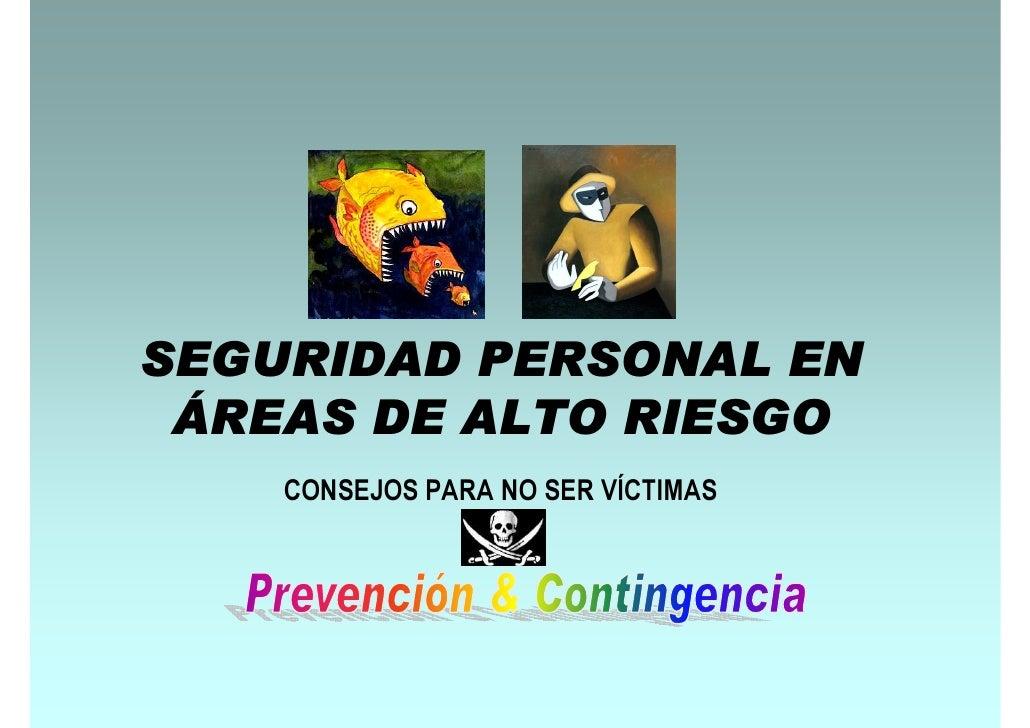 SEGURIDAD PERSONAL EN  ÁREAS DE ALTO RIESGO     CONSEJOS PARA NO SER VÍCTIMAS