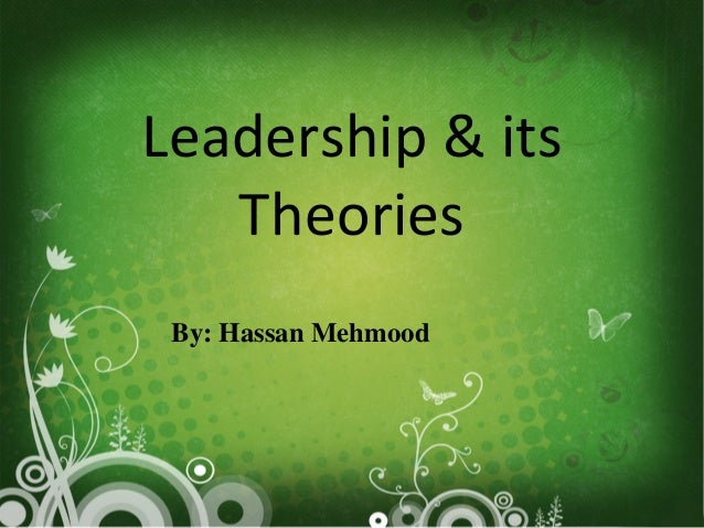 Leadership & its   Theories By: Hassan Mehmood