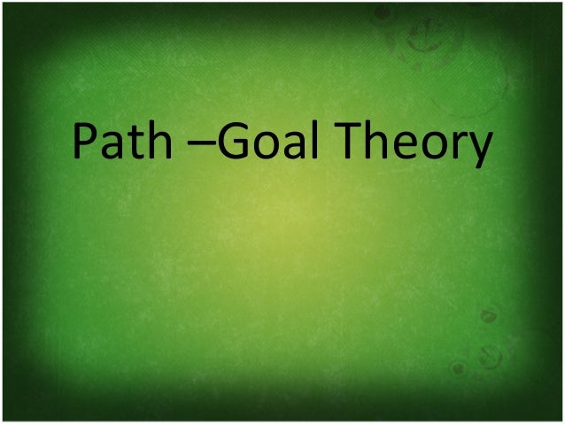 lpc path goal theories Leadership and situational context: fiedler the fiedler model shows that effective leadership depends on how a leader's traits and the surrounding context interact.