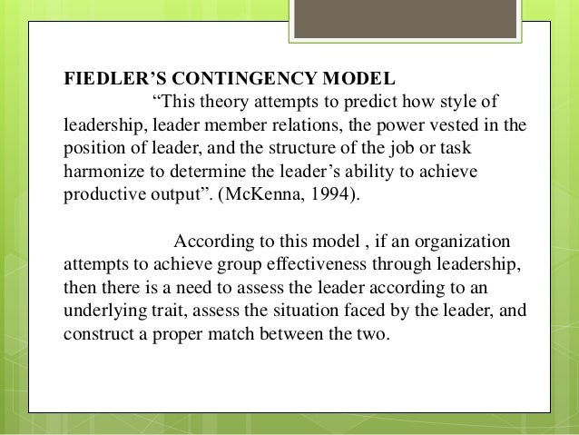 fiedler model I thought you did an excellent job of relating fiedler's contingency model to a leadership situation in your life the least-preferred-coworker scale (lpc) determines the general style of a.