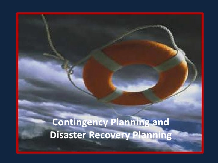 Contingency Planning and Disaster Recovery Planning
