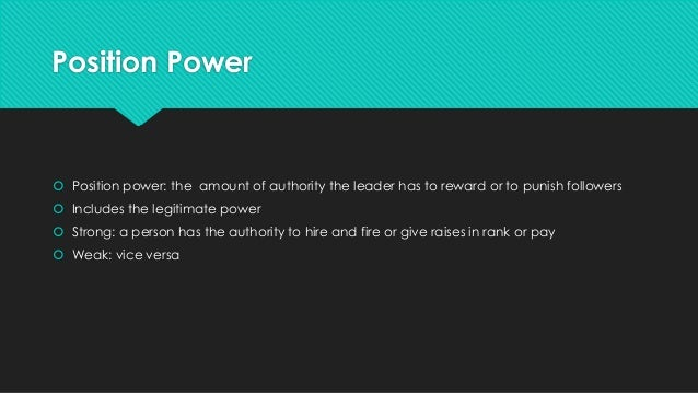 Position Power Position power: the amount of authority the leader has to reward or to punish followers Includes the legi...