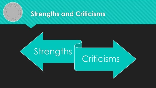 Strengths and CriticismsStrengthsCriticisms