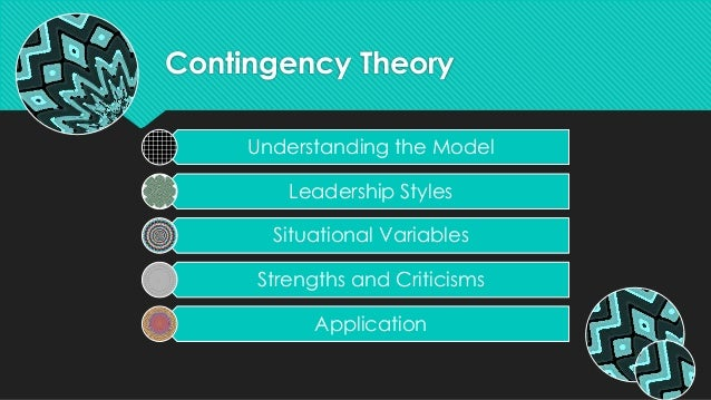 Contingency TheoryUnderstanding the ModelLeadership StylesSituational VariablesStrengths and CriticismsApplication