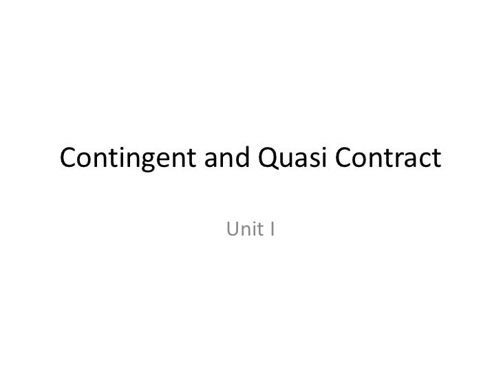 Contingent and Quasi Contract            Unit I
